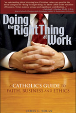 Franciscan Media Doing the Right Thing At Work:  A Catholic's Guide to Faith, Bnusiness and Ethics, by James L. Nolan (paperback)