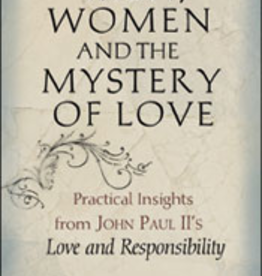Franciscan Media Men, Women and the Mystery of Love: Practical Insights from John Paul II's Love and Responsibility, by Edward Sri