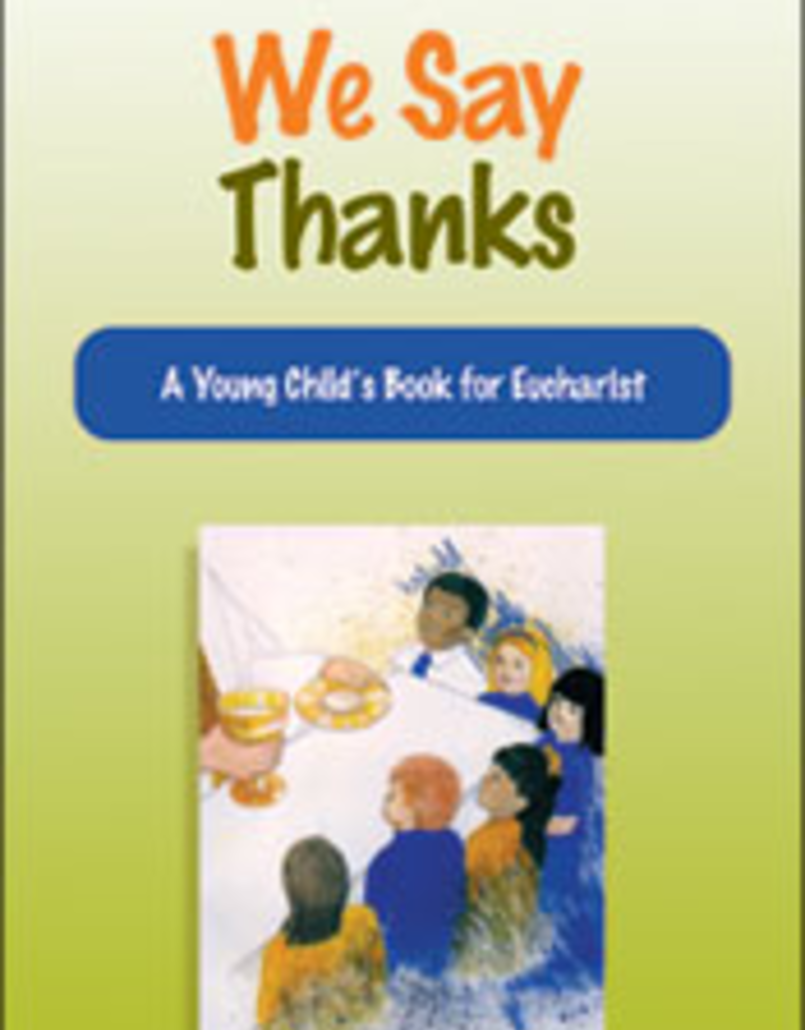 Franciscan Media We Say Thanks: A Young Child's Book for Eucharist, by Ellen Shannon and Corinne Hart