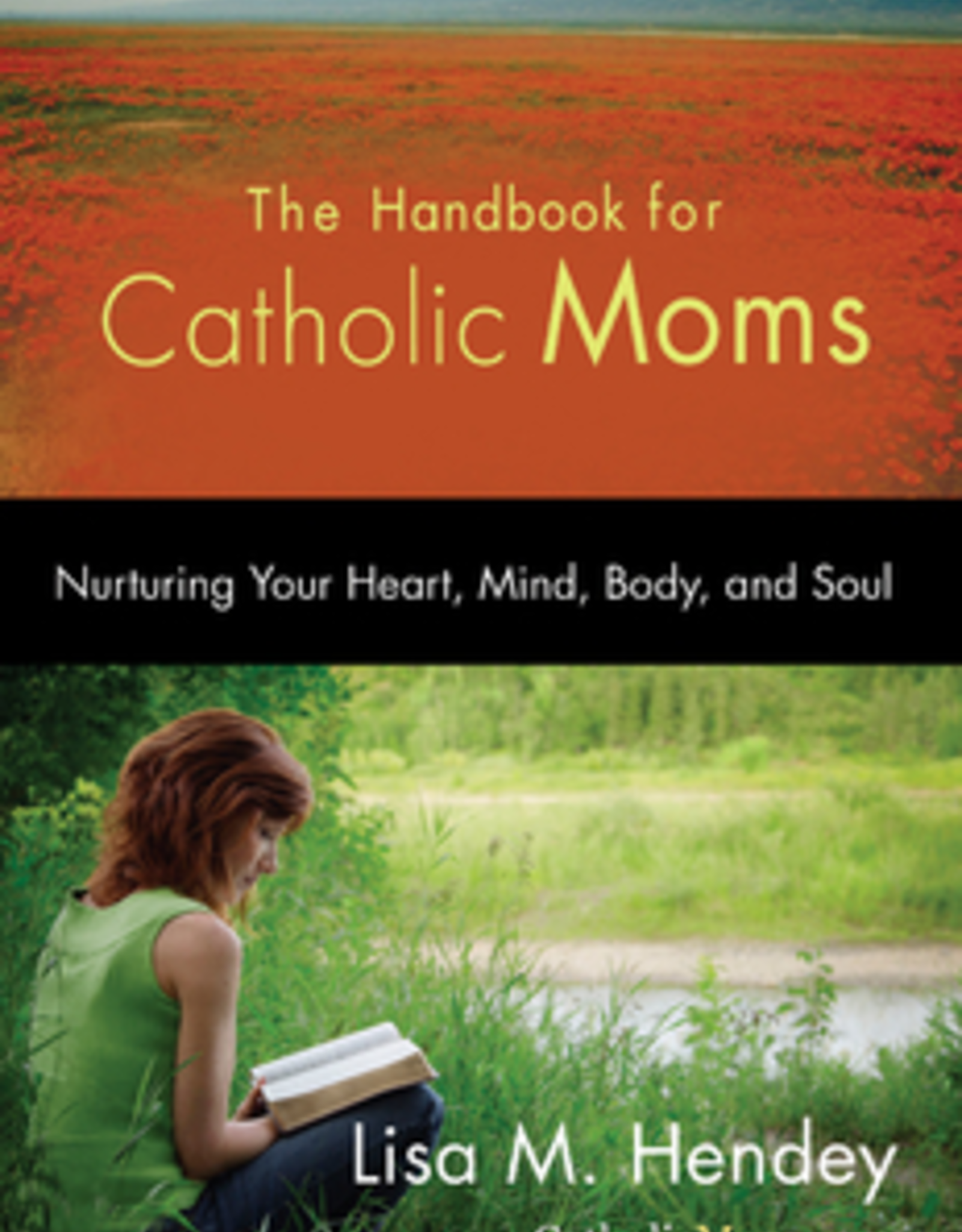 Ave Maria Press The Handbook for Catholic Moms:  Nurturing Your Heart, Mind, Body and Soul, by Lisa M. Hendey (paperback)