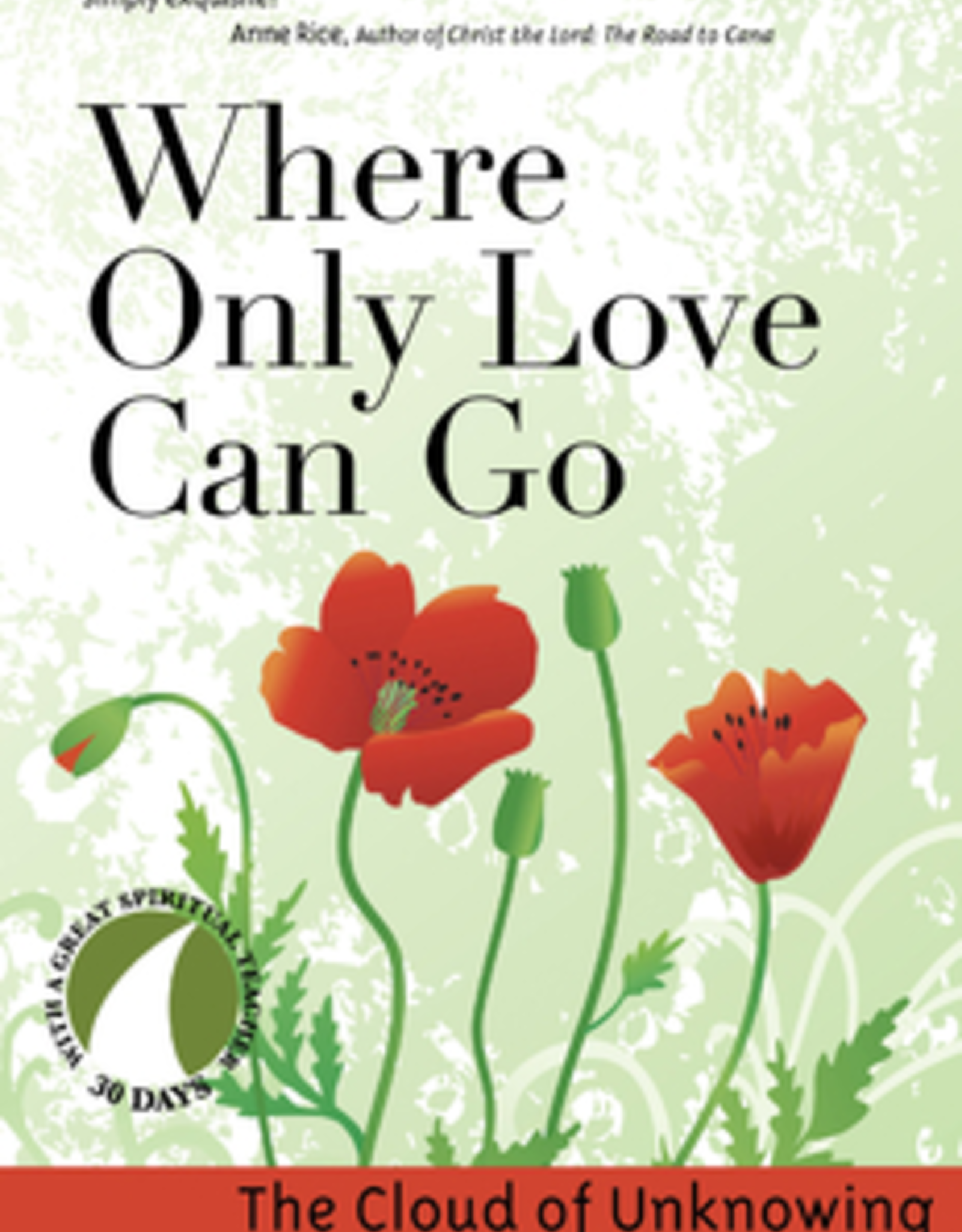 Ave Maria Press Where Only Love Can Go, by the Author of the Cloud of Unknowing, edited by John Kirvan