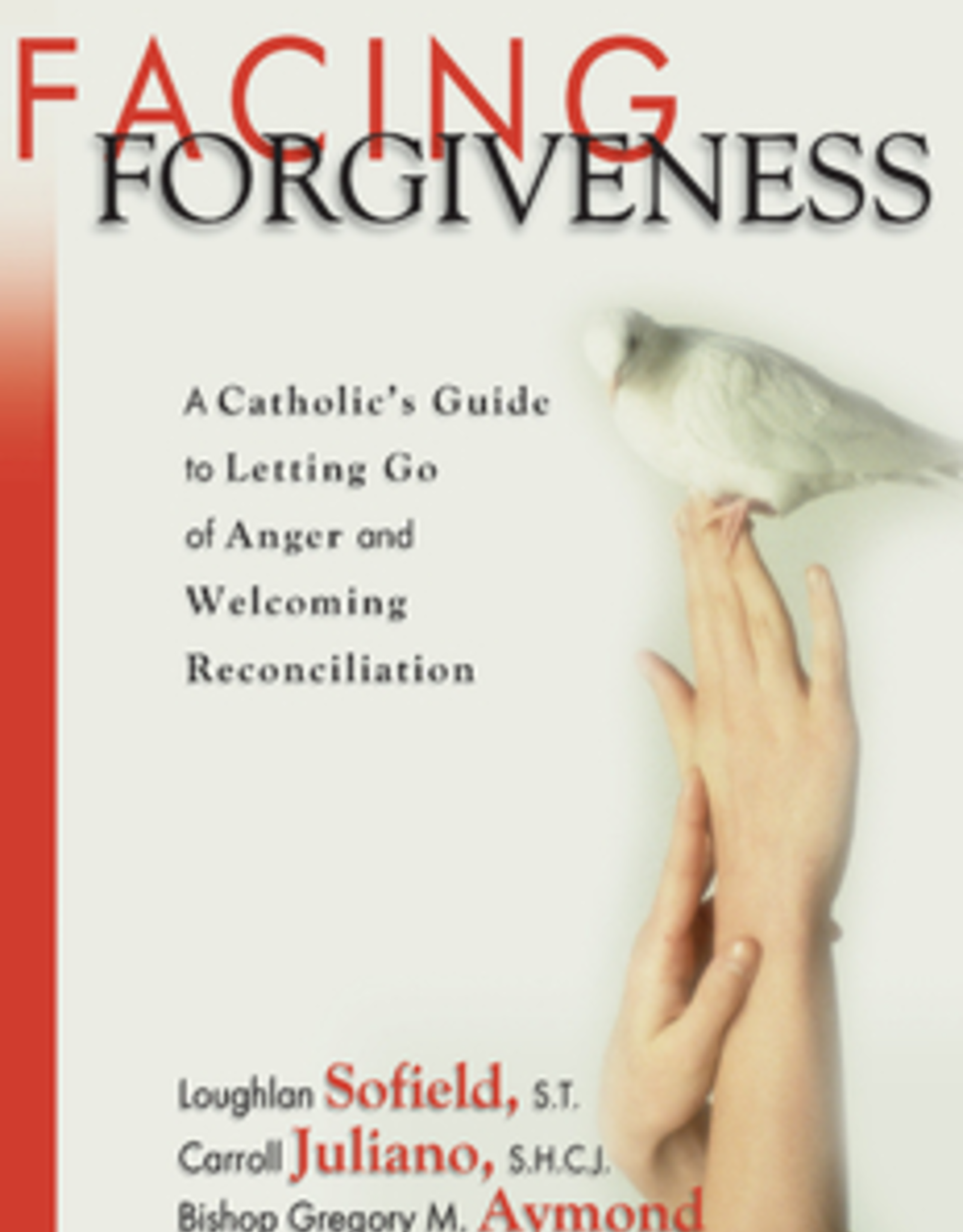 Ave Maria Press Facing Forgiveness:  A Catholic's Guide to Letting Go of Anger and Welcoming Reconciliation, by Archbishop Gregory M. Aymond, Loughlan Sofield and Carroll Juliano (paperback)