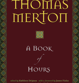 Ave Maria Press A Book of Hours, by Thomas Merton, edited by Kathleen Deignan (hardcover)