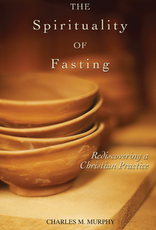 Ave Maria Press The Spirituality of Fasting:  Rediscovering a Christian Practice, by Charles M. Murphy (paperback)