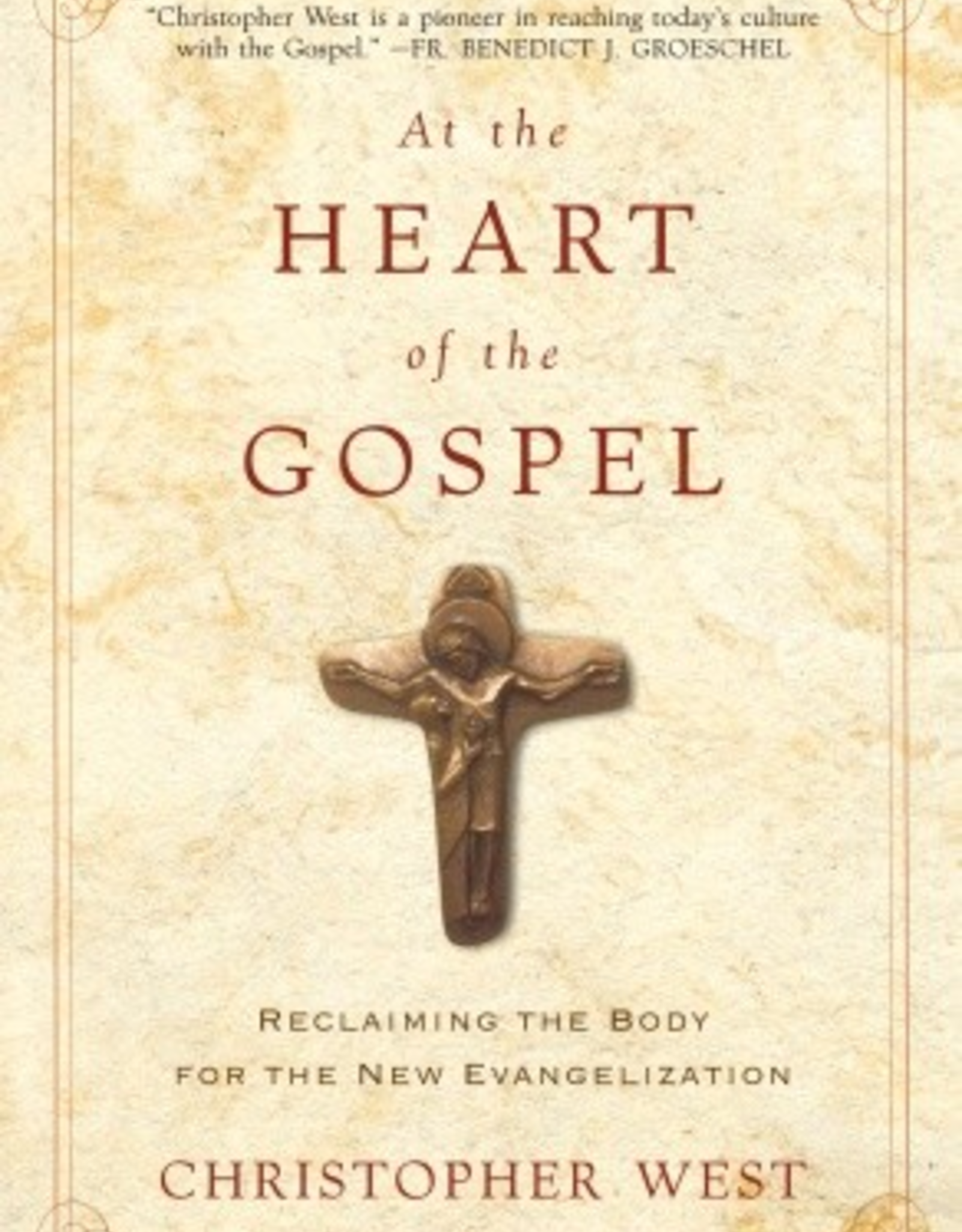 Random House At the Heart of the Gospel:  Reclaiming the Body for the New Evangilization, by Christopher West (paperback)