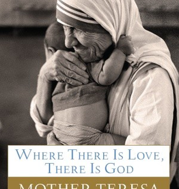 Random House Where There is Love, There is God: A Path to Closer Union with God and Greater Love for Others, by Mother Teresa (hardcover)