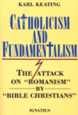 """Ignatius Press Catholicism and Fundamentalism:  The Attack on """"Romanism"""" by """"Bible Christians,""""  by Karl Keating"""