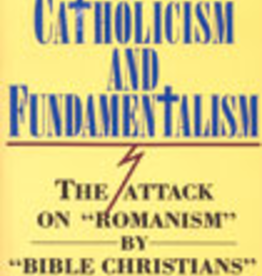 "Ignatius Press Catholicism and Fundamentalism: The Attack on ""Romanism"" by ""Bible Christians,"" by Karl Keating"