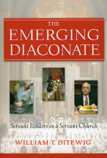 Paulist Press The Emerging Diaconate:  Servant Leaders in a Servant Church, by William T. Ditewig