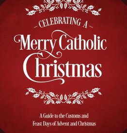 Tan Books Celebrating A Merry Catholic Christmas: A Guide to the Customs and Feast Days of Advent and Christmas, by William Saunders (hardcover)