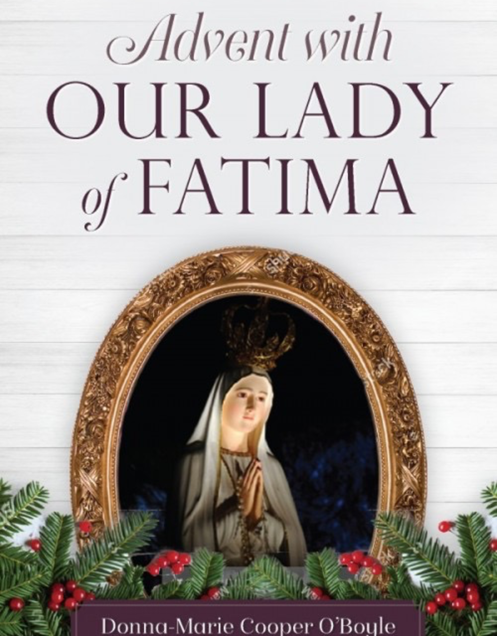 Sophia Institute Advent with Our Lady of Fatima, by Donna-Marie Cooper O'Boyle (paperback)