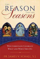 Sophia Institute The Reason for the Seasons:  Why Christians Celebrate What and When They Do, by James Schall (paperback)