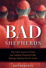 Sophia Institute Bad Shepherds:  The Dark Years in Which the Faithful Thrived While Bishops Did the Devil's WOrk, by Rod Bennett (paperback)