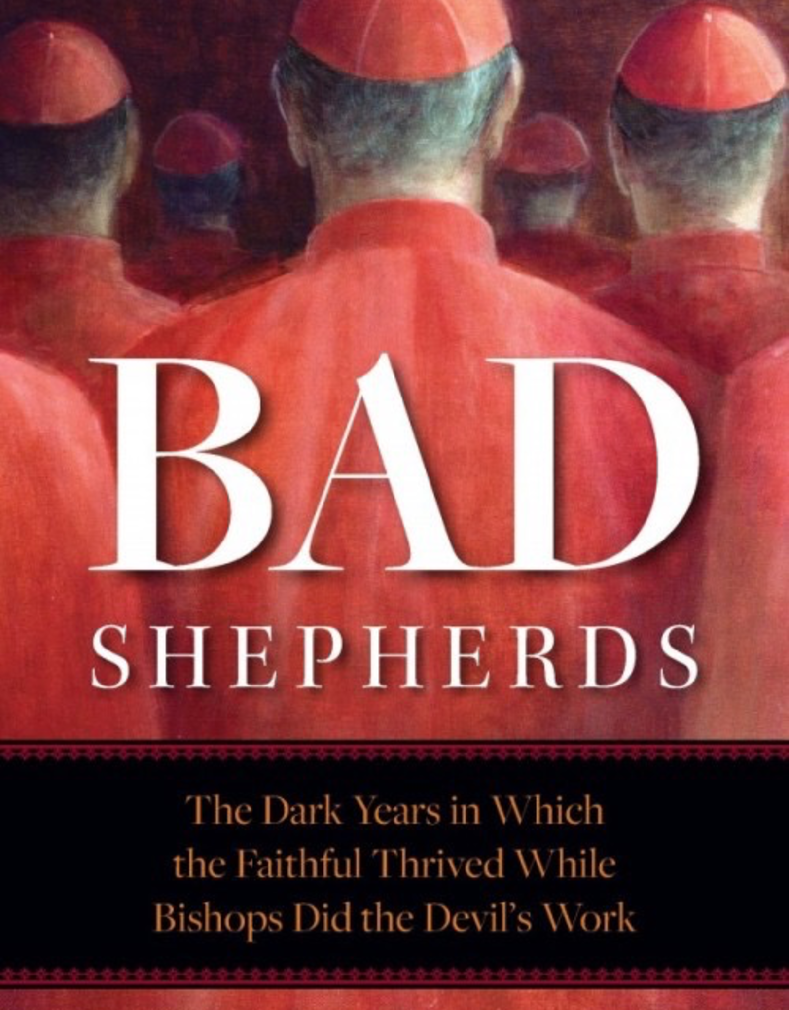 Sophia Institute Bad Shepherds:  The Dark Years in Which the Faithful Thrived While Bishops Did the Devil‰Ûªs WOrk, by Rod Bennett (paperback)