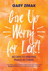 Ave Maria Press Gice Up Worry For Lent!  40 Days to Finding Peace in Christ, by Gary Zimak (paperback)