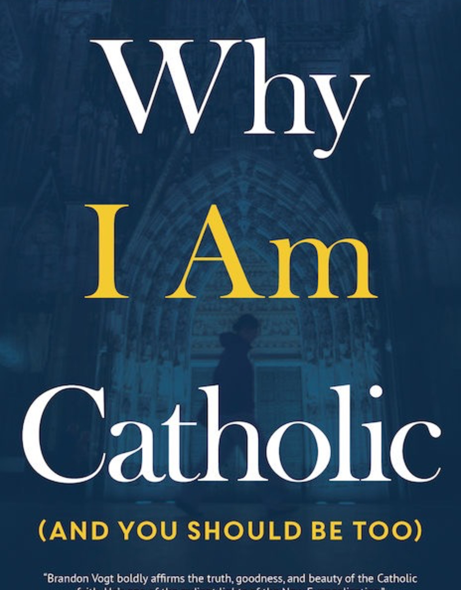Ave Maria Press Why I Am Catholic (and You SHould Be To), by Brandon Vogt (paperback)