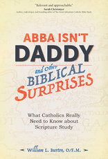 Ave Maria Press Abba Isn't Daddy and Other Biblical Realted Surprises:  What Catholics Really Need to Know about Scripture Study, by William Burton (paperback)