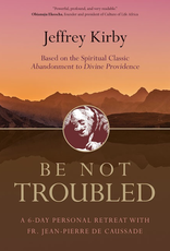 Ave Maria Press Be Not Troubled:  A 6 Day Personal Retreat, by Jeffery Kriby (paperback)
