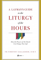 Sophia Institute A Layman's Guide to the Liturgy of the Hours:  How the Prayers of the Church Can Change Your Life, by Timothy gallagher (paperback)