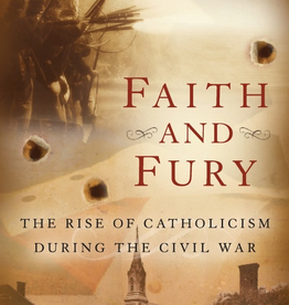 Sophia Institute Faith and Fury: The Rise of Catholicism During the Civil War, by Fr. Charles Connor (paperback)