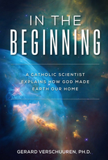 Sophia Institute In the Beginning:  A Catholic Scientist Explains How God Made Earth Our Home, by Gerard Verschuuren (paperback)
