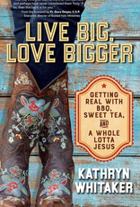 Ave Maria Press Live Big, Love Bigger:  Getting Real with BBQ, Sweet Tea and A Whole Lot of Jesus, by Kathryn Whitaker (paperback)