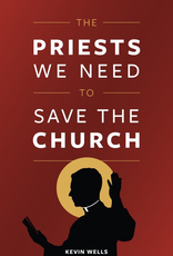 Sophia Institute The Priests We Need to Save the Church, by Kevin Wells (paperback)