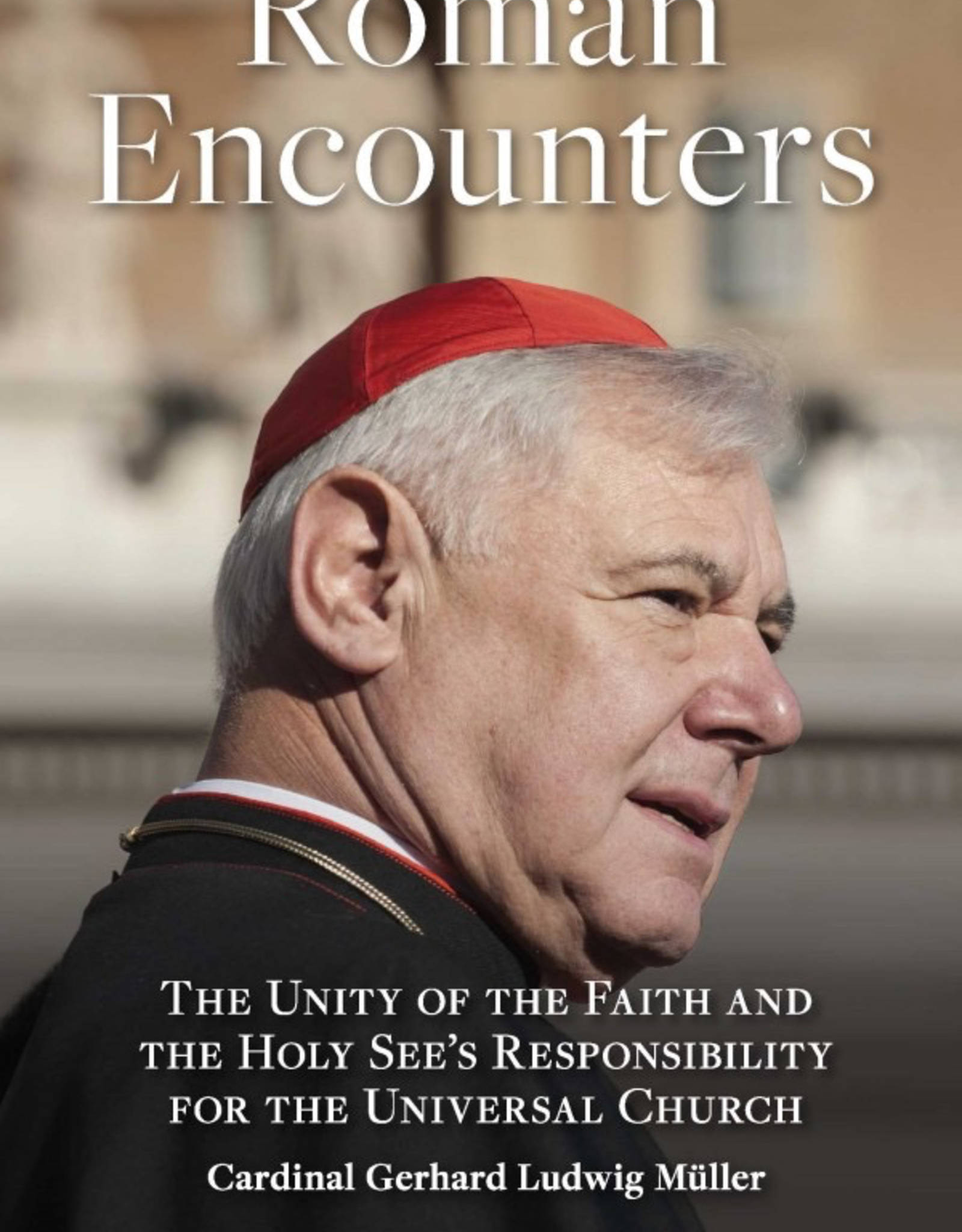 Sophia Institute Roman Encounters:  The Unity of the Faith and the Holy See‰Ûªs Responsibility for the Universal Church, by Cardinal Muller (paperback)