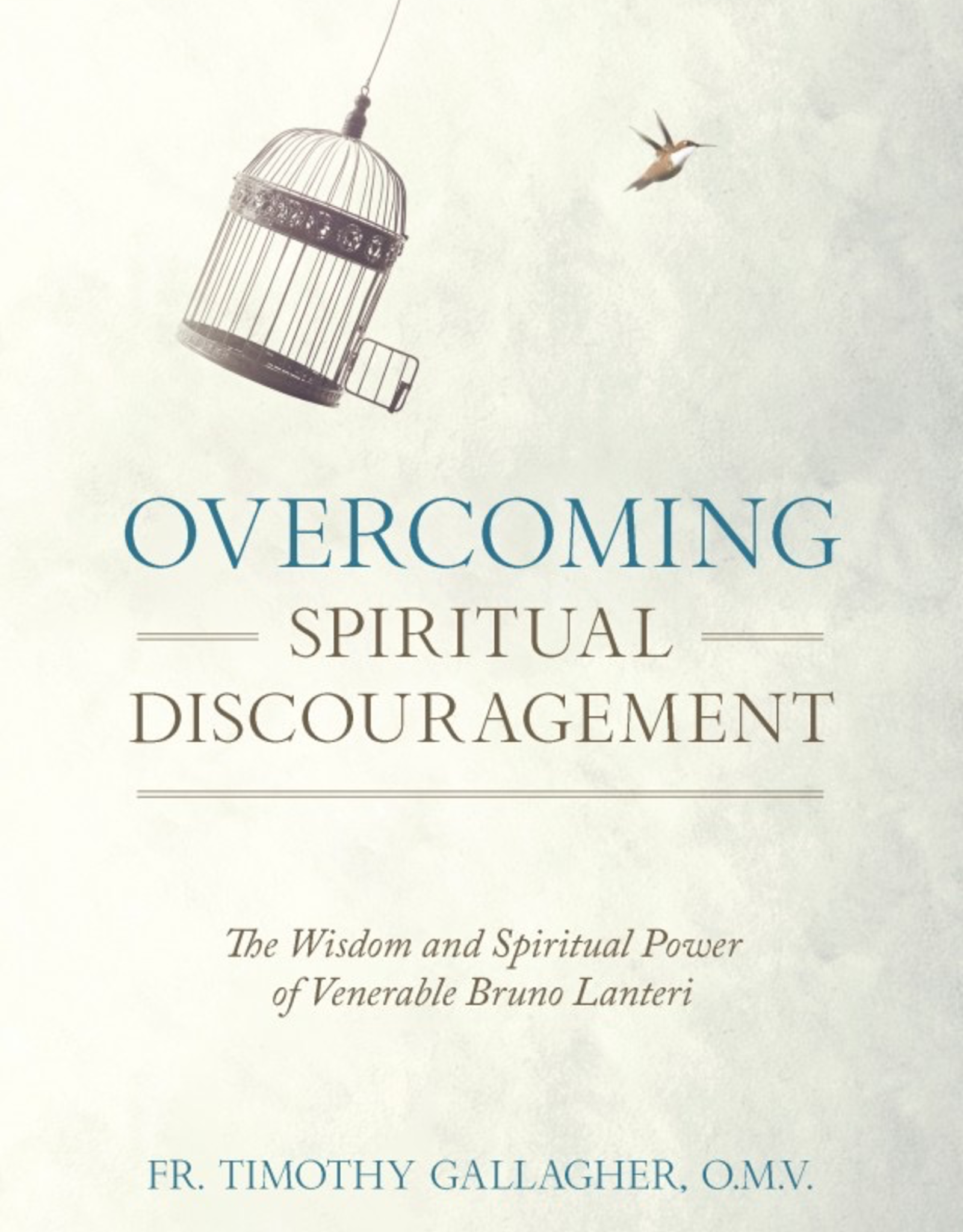 Sophia Institute Overcoming Spirtual Discouragement:  The Wisdom and Spirtual Power of Venerable Bruno Lanteri, by Timothy Gallagher (paperback)