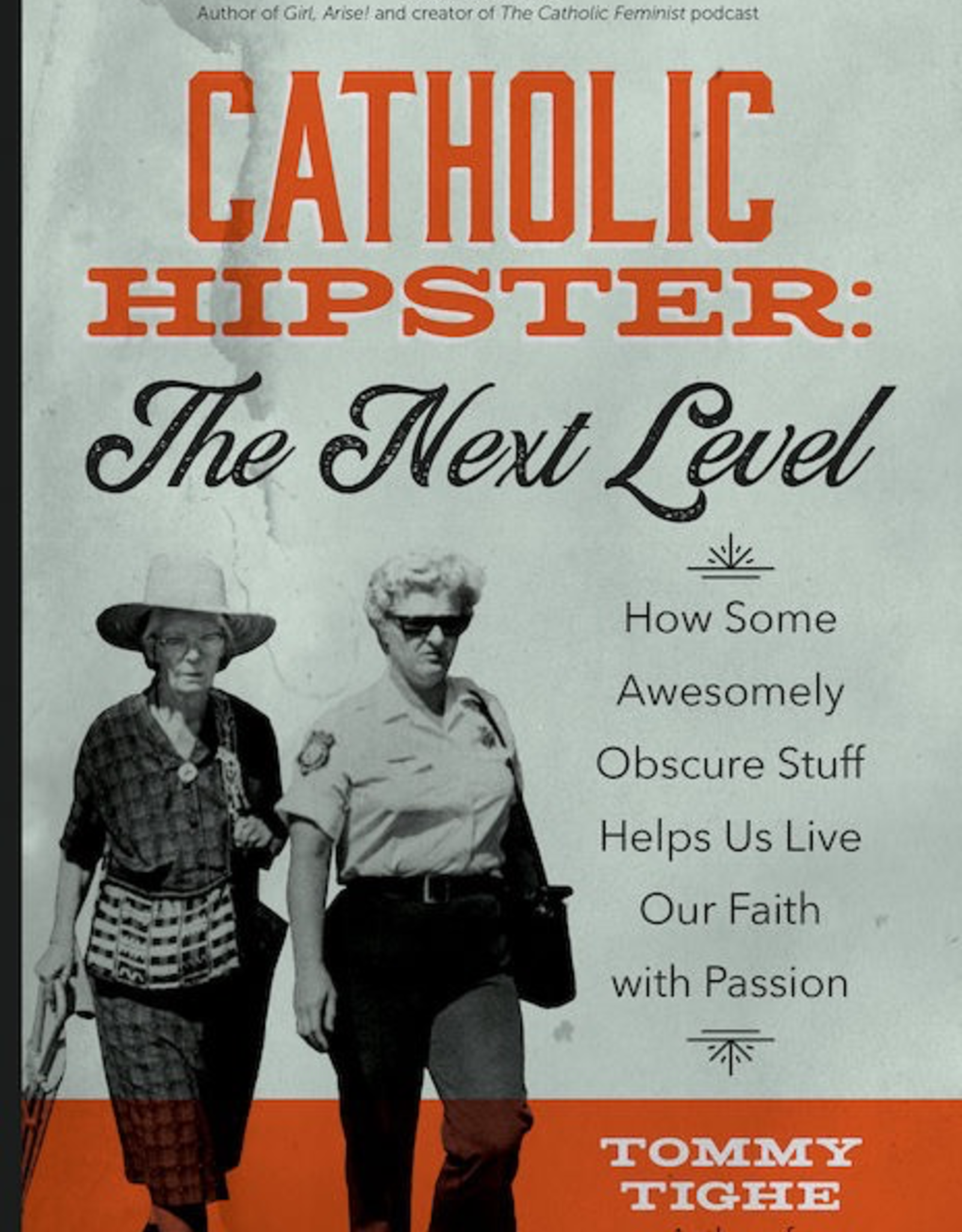 Ave Maria Press Catholic Hipster:  The Next Level; How Some Awsomely Obscure Stuff Helps Us Live Our Faith with Passion, by Tommy Tighe (paperback)