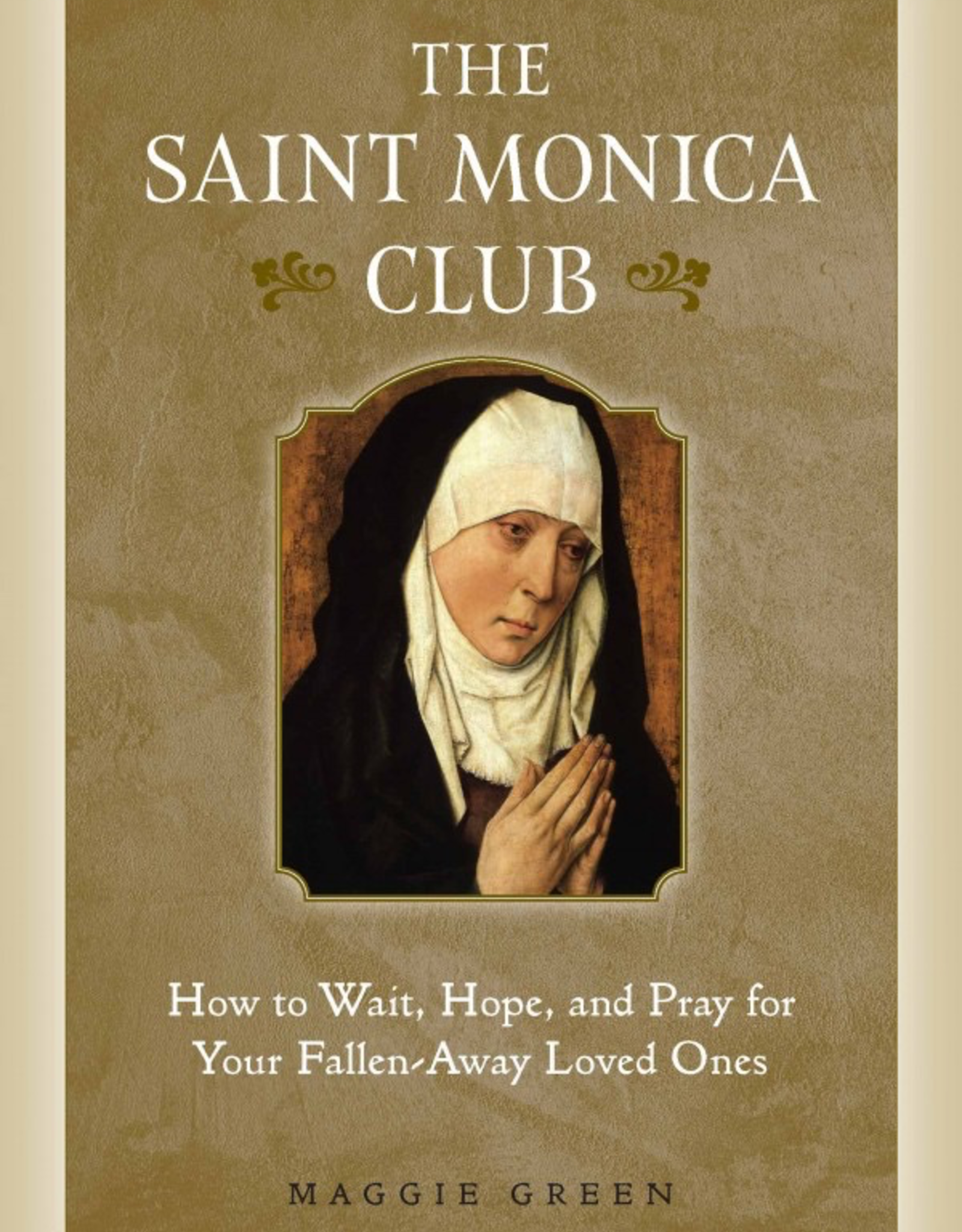 Sophia Institute The Saint Monica Club:  How to Hope, Wait, and Pray for Your Fallen Away Loved Ones, by Maggie Green (paperback)