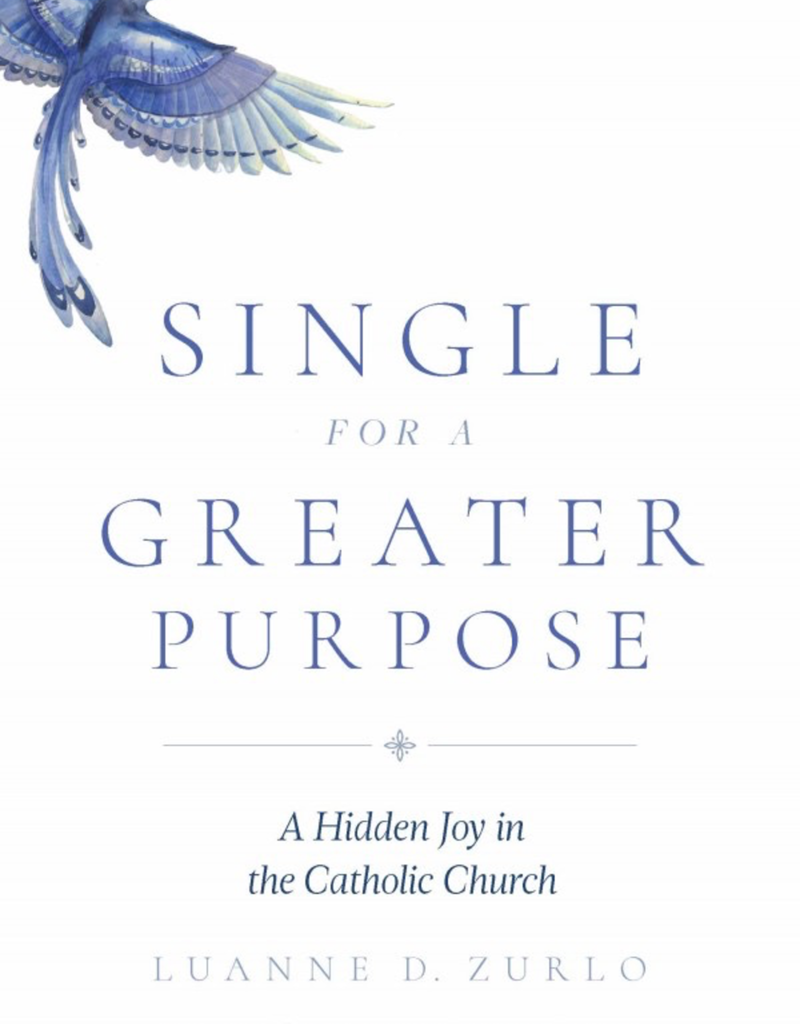 Sophia Institute Single for A Greater Purpose:  A Hidden Joy in the Catholic Church, by Luanne Zurlo (paperback)