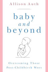 Sophia Institute Baby and Beyond:  Overcoming Those Post-Childbirth Woes, by Allison Auth (paperback)