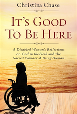 Sophia Institute It‰Ûªs Good to Be Here:  A Disabled Woman‰Ûªs Reflections on God in the Flesh and the sacred Wonder of Being Human, by Christina Chase (paperback)