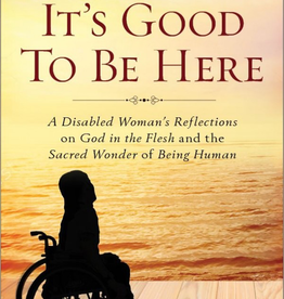 Sophia Institute It's Good to Be Here: A Disabled Woman's Reflections on God in the Flesh and the sacred Wonder of Being Human, by Christina Chase (paperback)
