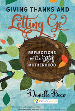 Ave Maria Press Giving Thanks and Letting Go:  Reflections on the Gift of Motherhood, by Danielle Bean (paperback)