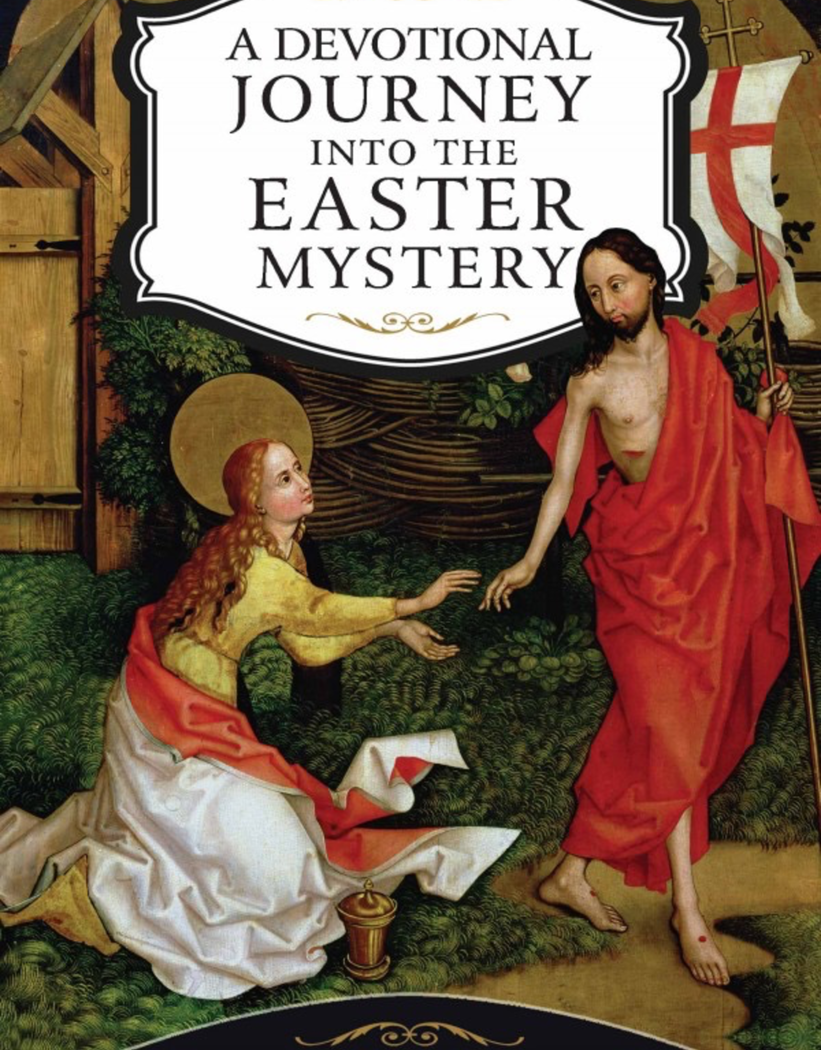 Sophia Institute A Devotional Journey into the Easter Mystery:  How Prayerful Participation in the Paschal Mystery Brings Life, Joy and Happiness, by Christopher Carstens (paperback)