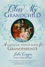 Ave Maria Press Bless Myt Grandchild:  A Catholic Prayer Book for Grandparents, by Julie Cragon (paperback)