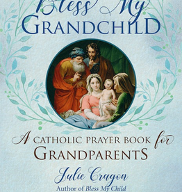 Ave Maria Press Bless Myt Grandchild: A Catholic Prayer Book for Grandparents, by Julie Cragon (paperback)