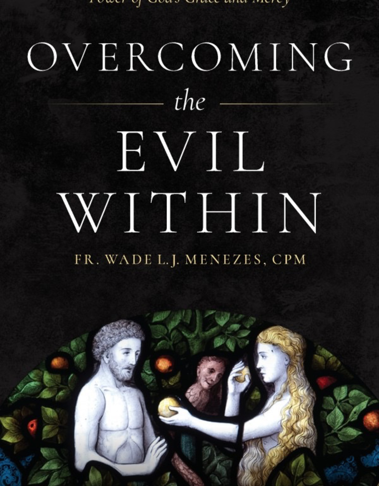Sophia Institute Overcoming the Evil Within:  The REality of Sin and the Transforming Power of God‰Ûªs Grace and Mercy, by Wade Menezes (paperback)