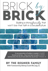 Sophia Institute Brick by Brick:  Building a Strong Family that won‰Ûªt Lose Their Faith in A Secular Culture, by The Regnier Family (paperback)