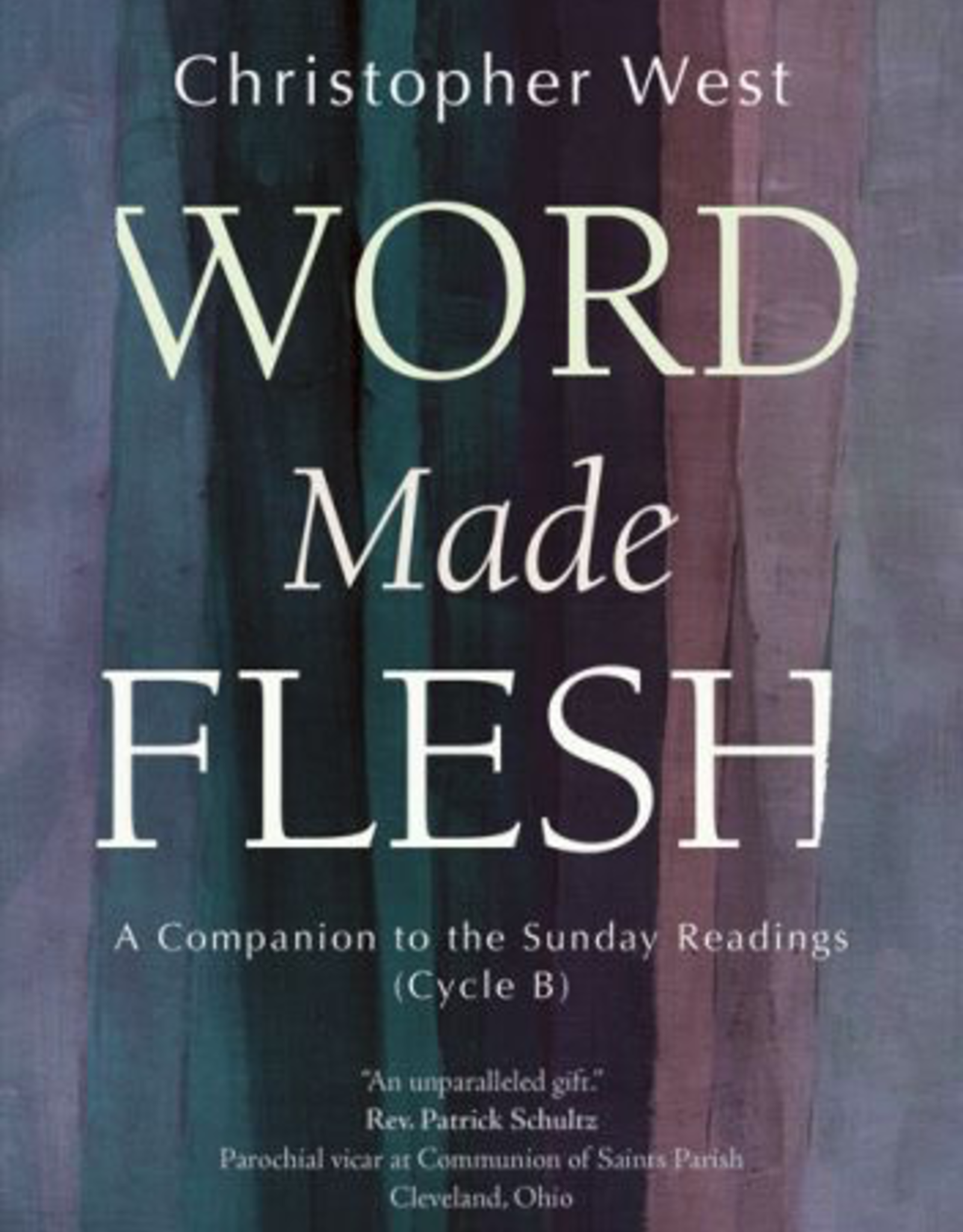 Ave Maria Press Word Made Flesh:  A Companion to the Sunday Readings (Cycle B), by Christopher West (paperback)