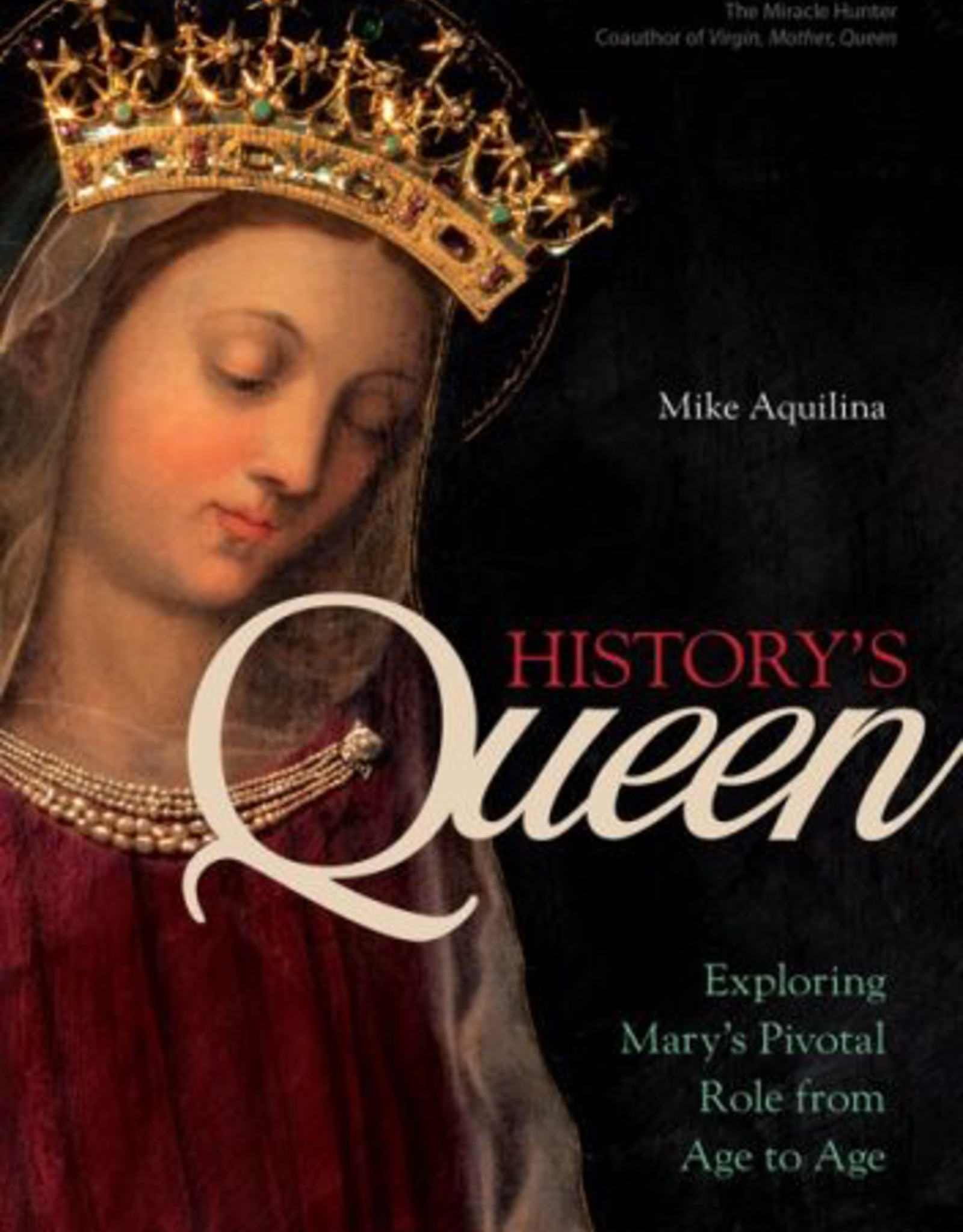Ave Maria Press History‰Ûªs Queen:  Exploring Mary‰Ûªs Pivotal Role from Age to Age, by Mike Aquilina (paperback)