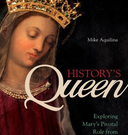 Ave Maria Press HistoryÌ¢‰â‰ã¢s Queen: Exploring MaryÌ¢‰â‰ã¢s Pivotal Role from Age to Age, by Mike Aquilina (paperback)