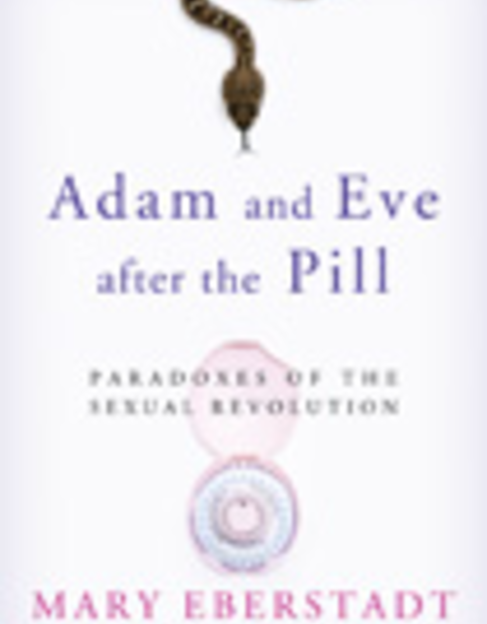 Ignatius Press Adam and Eve After the Pill:  Paradoxes of the Sexual Revolution, by Mary Eberstadt (hardcover)
