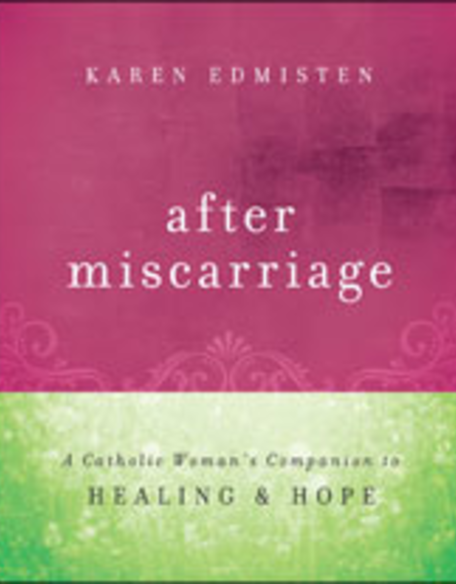 Franciscan Media After Miscarriage:  A Catholic Woman's Companion to Healing and Hope, by Karen Edmisten (paperback)