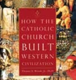 Ignatius Press How the Catholic Church Built Western Civilization, by Thomas J. Woods (hardcover)