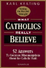 Ignatius Press What Catholics Really Believe:  Answers to Common Misconceptions About the Fath, by Karl Keating (paperback)
