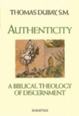 Authenticity:  A Biblical Theology of Discernment, by Thomas Dubay (paperback)