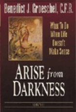 Ignatius Press Arise from Darkness:  What to Do When Life Doesn't Make Sense, by Fr. Benedict Groeschel (paperback)